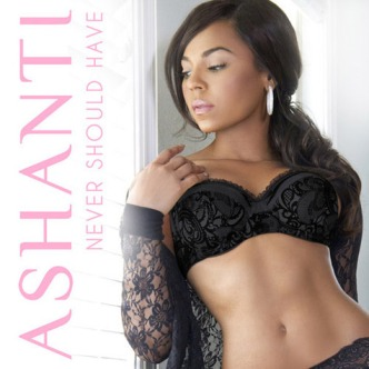 Ashanti Never Should Have