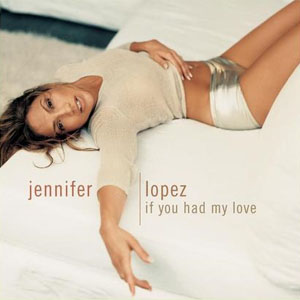 Jennifer_Lopez_-_If_You_Had_My_Love