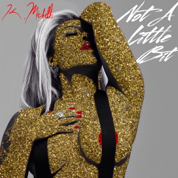 k-michelle-not-a-little-bit