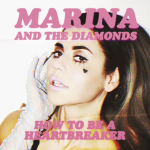 Marina_and_the_Diamonds_-_How_to_Be_a_Heartbreaker